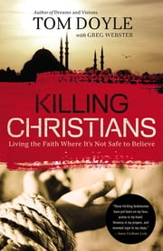Killing Christians - Living the Faith Where It's Not Safe to Believe ebook by Tom Doyle