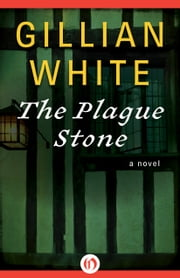 The Plague Stone - A Novel ebook by Gillian White
