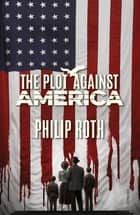 The Plot Against America ebook by Philip Roth