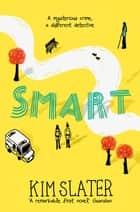 Smart - A Mysterious Crime, a Different Detective ebook by Kim Slater