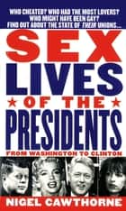 Sex Lives Of The Presidents - From Washington To Clinton ebook by Nigel Cawthorne