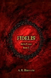 Birth Pangs: Fidelis ebook by A.R. Horvath