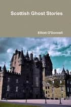 Scottish Ghost Stories ebook by Elliot O'Donnell