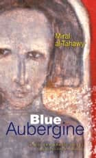 Blue Aubergine ebook by Anthony Calderbank, Al-Tahawy