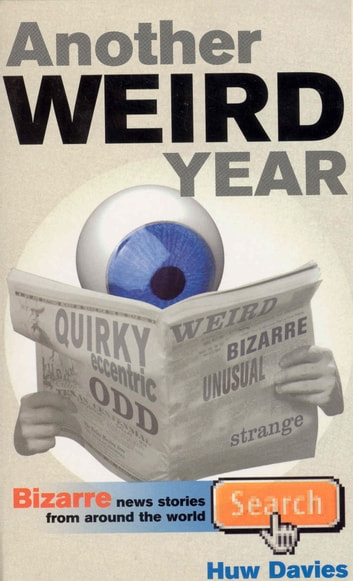 Another Weird Year - Bizarre news stories from around the world ebook by Huw Davies