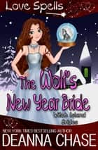 The Wolf's New Year Bride - A Witch Island Brides Short Story eBook by Deanna Chase