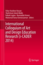 International Colloquium of Art and Design Education Research (i-CADER 2014) ebook by Oskar Hasdinor Hassan,Shahriman Zainal Abidin,Rafeah Legino,Rusmadiah Anwar,Muhamad Fairus Kamaruzaman