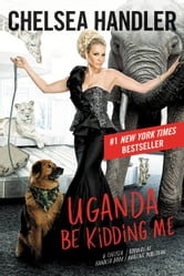 Uganda Be Kidding Me ebook by Chelsea Handler