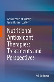 Nutritional Antioxidant Therapies: Treatments and Perspectives ebook by Ismail Laher, Kaïs Hussain Al-Gubory