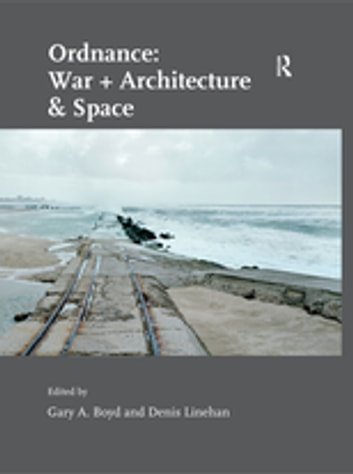 Ordnance: War + Architecture & Space ebook by Denis Linehan