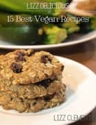 Lizz Delicious: 15 Best Vegan Recipes ebook by Lizz Clements