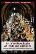 Social Archaeologies of Trade and Exchange ebook by Alexander A Bauer,Anna S Agbe-Davies