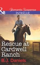 Rescue at Cardwell Ranch (Mills & Boon Intrigue) eBook by B.J. Daniels