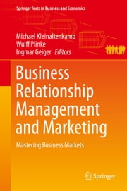 Business Relationship Management and Marketing - Mastering Business Markets ebook by Michael Kleinaltenkamp,Wulff Plinke,Ingmar Geiger