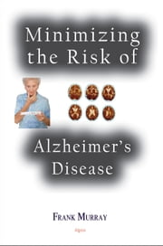 Minimizing the Risk of Alzheimers Disease ebook by Frank  Murray