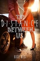 The Distance Between Us Ebook di Kasie West