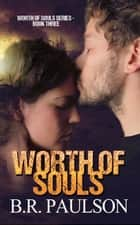 Worth of Souls - Worth of Souls, #3 ebook by B.R. Paulson