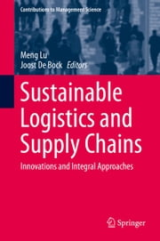 Sustainable Logistics and Supply Chains - Innovations and Integral Approaches ebook by Meng Lu,Joost De Bock
