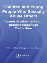 Children and Young People Who Sexually Abuse Others - Current Developments and Practice Responses ebook by