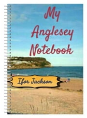 My Anglesey Notebook ebook by Ifor Jackson