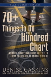 70+ Things to Do with a Hundred Chart - Playful Math Singles ebook by Denise Gaskins