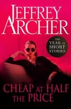 Cheap at Half the Price - The Year of Short Stories ebook by Jeffrey Archer