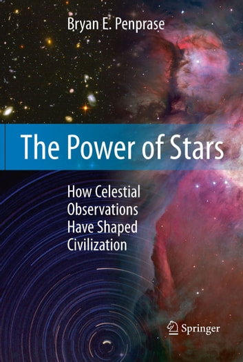 The Power of Stars - How Celestial Observations Have Shaped Civilization ebook by Bryan E. Penprase