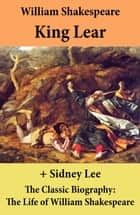 King Lear + The Classic Biography: The Life of William Shakespeare ebook by William Shakespeare, Sidney Lee