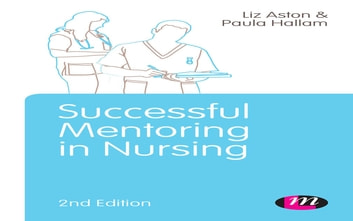Successful Mentoring in Nursing ebook by Elizabeth Aston,Mrs Paula Hallam