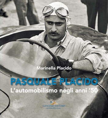 Pasquale Placido - L'automobilismo negli anni '50 ebook by Marinella Placido