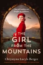The Girl from the Mountains - Absolutely heartbreaking and gripping World War 2 historical fiction ebook by Chrystyna Lucyk-Berger