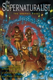 The Supernaturalist: The Graphic Novel ebook by Eoin Colfer, Andrew Donkin