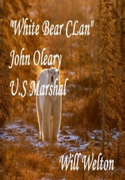 White Bear Clan John O'Leary U.S. Marshal ebook by Will Welton