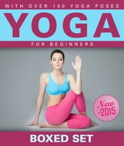 Yoga for Beginners With Over 100 Yoga Poses (Boxed Set): Helps with Weight Loss, Meditation, Mindfulness and Chakras - Helps with Weight Loss, Meditation, Mindfulness and Chakras ebook by Speedy Publishing