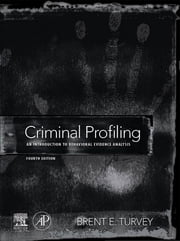 Criminal Profiling - An Introduction to Behavioral Evidence Analysis ebook by Brent E. Turvey