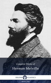 Complete Works of Herman Melville US (Delphi Classics) ebook by Herman Melville,Delphi Classics