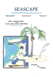 SEASCAPE - Epic Adventures with Land, Air and Sea Critters ebook by Ronald Lee Weagley