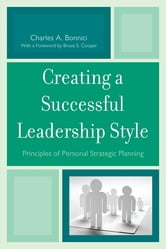 Creating a Successful Leadership Style - Principles of Personal Strategic Planning ebook by Charles A. Bonnici,Bruce S. Cooper