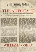 The Advocate ebook by William J. O'Shea