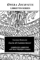 Donizetti's Lucia DI Lammermoor - Opera Journeys Libretto Series ebook by Burton D. Fisher