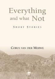 Everything and What Not ebook by Cobus van der Merwe