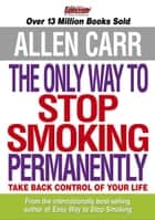 Allen Carr's The Only Way to Stop Smoking Permanently ebook by Allen Carr