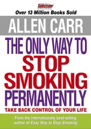Allen Carr's The Only Way to Stop Smoking Permanently ebook by Kobo.Web.Store.Products.Fields.ContributorFieldViewModel
