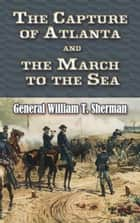 The Capture of Atlanta and the March to the Sea - From Sherman's Memoirs ebook by Gen. William T Sherman