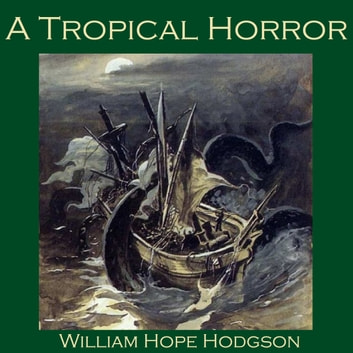 Tropical Horror, A audiobook by William Hope Hodgson