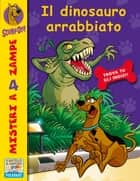 Il dinosauro arrabbiato ebook by Scooby Doo