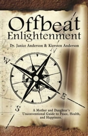 OFFBEAT ENLIGHTENMENT ebook by Dr. Janice Anderson,Kiersten Anderson