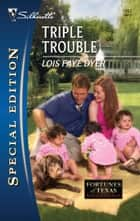 Triple Trouble eBook by Lois Faye Dyer