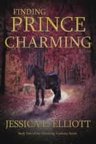 Finding Prince Charming ebook by Jessica L. Elliott