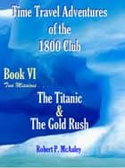 Time Travel Adventures Of The 1800 Club BooK VI ebook by Robert P McAuley
